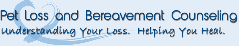 Pet Loss Counselor - Understanding Your Loss.  Helping You Heal.